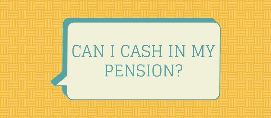 can I cash in my pension?