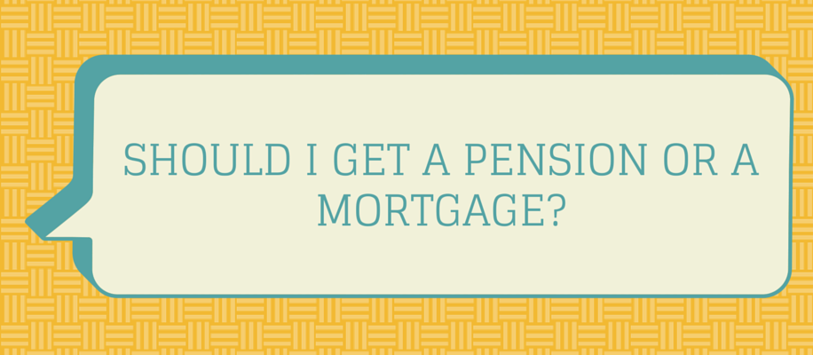 pension or mortgage