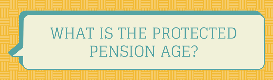 what is the protected pensions age